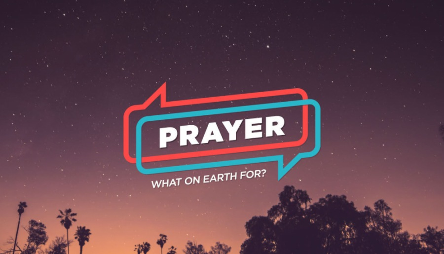 Prayer: What On Earth For?